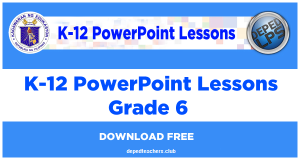 Deped Grade 6 K-12 PowerPoint Lessons Quarter 1-4 All Subjects
