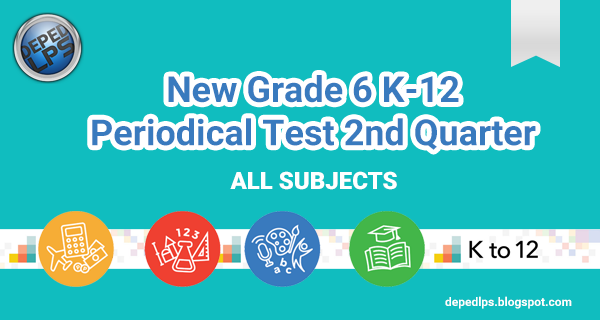 DOWNLOAD: Grade 6 K-12 Periodical Test 2nd Quarter All Subjects