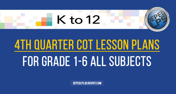 4th Quarter COT Lesson Plans for Grade 1-6 All Subjects - Deped